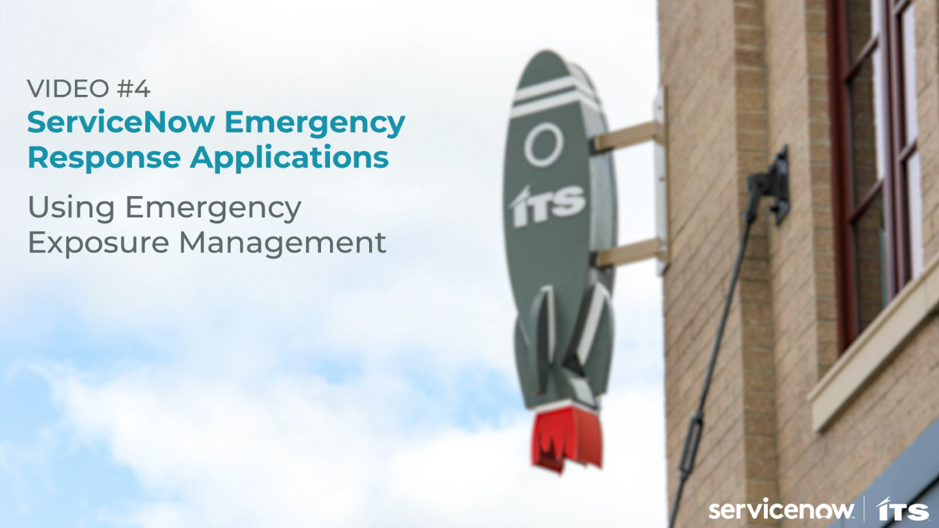 Video-4-Header-Image---Using-the-ServiceNow-Emergency-Response-App---Emergency-Exposure-Management